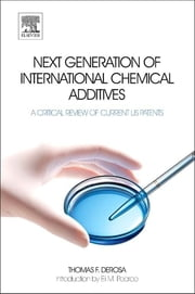 Next Generation of International Chemical Additives - A Critical Review of Current US Patents ebook by Thomas F. DeRosa