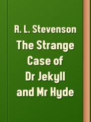 The Strange Case of Dr Jekyll and Mr Hyde ebook by R. L. Stevenson