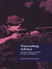 Narrating Africa - George Henty and the Fiction of Empire ebook by Mawuena Kossi Logan