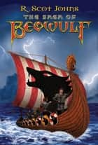 The Saga of Beowulf (Complete Edition) ebook by R. Scot Johns