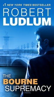 The Bourne Supremacy - Jason Bourne Book #2 ebook by Robert Ludlum