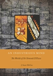 An Industrious Mind - The Worlds of Sir Simonds D'Ewes ebook by J. McGee