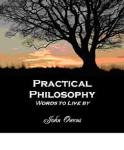 Practical Philosophy: Words To Live By ebook by John Owens