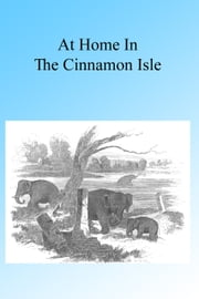 At Home in the Cinnamon Isle 1855 ebook by A Guernsey