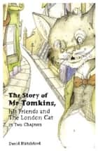 Mr Tompkins - his Friends and The London Cat in Two Chapters ebook by David Blatchford