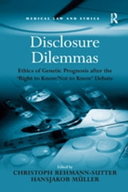 Disclosure Dilemmas - Ethics of Genetic Prognosis after the 'Right to Know/Not to Know' Debate ebook by Hansjakob Müller, Christoph Rehmann-Sutter