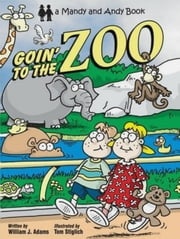 Goin' To The Zoo ebook by William J. Adams,Tom Stiglich