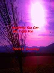 Anything You Can Do, I Can Too ebook by Travis Breeding