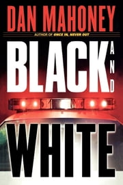Black and White - A Novel ebook by Dan Mahoney