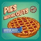 Pies Before Guys audiobook by Kirsten Weiss