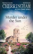 Cherringham - Murder under the Sun - A Cosy Crime Series ebook by Matthew Costello, Neil Richards
