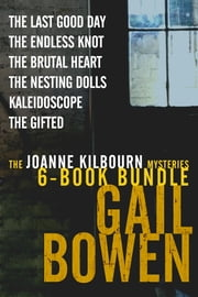 The Joanne Kilbourn Mysteries 6-Book Bundle Volume 3 - The Last Good Day; The Endless Knot; The Brutal Heart; The Nesting Dolls; Kaleidoscope; The Gifted ebook by Gail Bowen