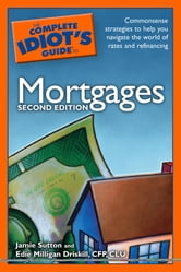 The Complete Idiot's Guide to Mortgages, 2E ebook by Jamie Sutton,Edie Milligan Driskill CFP CLU