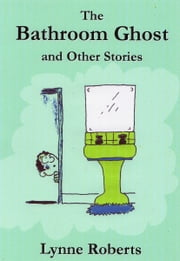 The Bathroom Ghost and Other Stories ebook by Lynne Roberts