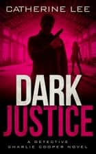 Dark Justice ebook by Catherine Lee