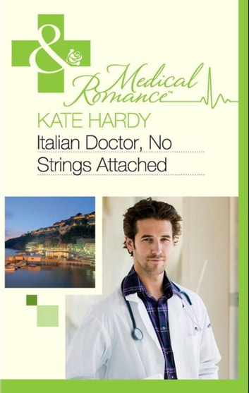 Italian Doctor, No Strings Attached (Mills & Boon Medical) ebook by Kate Hardy