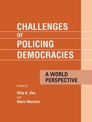 Challenges of Policing Democracies - A World Perspective ebook by Dilip Das,Marenin Otwin