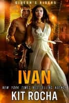 Ivan - Gideon's Riders, #3 ebook by Kit Rocha
