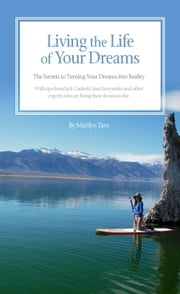Living the Life of Your Dreams - The Secrets to Turning Your Dreams into Reality ebook by Marilyn Tam, PhD