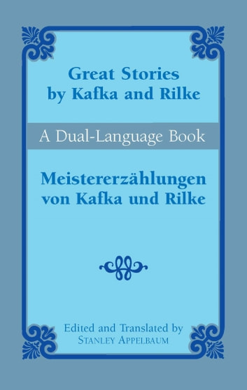 Great Stories by Kafka and Rilke/Meistererzählungen von Kafka und Rilke - A Dual-Language Book eBook by Franz Kafka,Rainer Maria Rilke