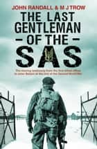 The Last Gentleman of the SAS - A Moving Testimony from the First Allied Officer to Enter Belsen at the End of the Second World War ebook by John Randall, M J Trow