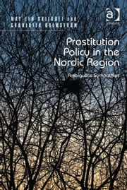 Prostitution Policy in the Nordic Region - Ambiguous Sympathies ebook by Dr Charlotta Holmström,Dr May-Len Skilbrei