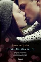 Il mio disastro sei tu ebook by Jamie McGuire,Adria Tissoni
