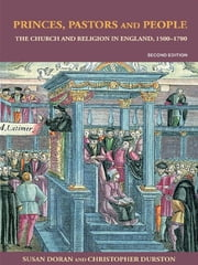 Princes, Pastors and People - The Church and Religion in England, 1500–1689 ebook by Susan Doran,Christopher Durston