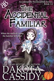 The Accidental Familiar ebook by Dakota Cassidy