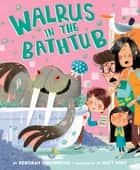 Walrus in the Bathtub ebook by Matt Hunt, Deborah Underwood