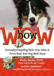 bowWOW! - Curiously Compelling Facts, True Tales, and Trivia Even Your Dog Won't Know ebook by Molly Pearce,Gina Spadafori,Marty Becker, D.V.M.