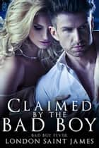 Claimed by the Bad Boy ebook by London Saint James