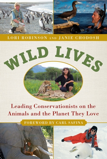 Wild Lives - Leading Conservationists on the Animals and the Planet They Love ebook by Lori Robinson,Janie Chodosh