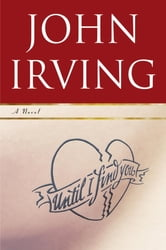 Until I Find You - A Novel ebook by John Irving