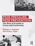 Peer Pressure, Peer Prevention ebook by Barbara J. Costello,Trina L. Hope
