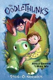 Stegonormous (The Oodlethunks, Book 2) ebook by Adele Griffin,Mike Wu