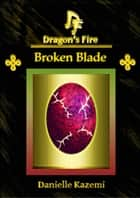 Broken Blade (#15) (Dragon's Fire) ebook by Danielle Kazemi