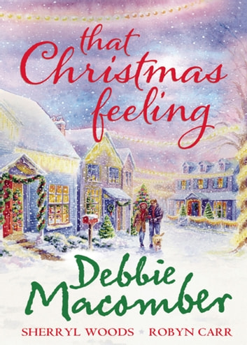 That Christmas Feeling: Silver Bells / The Perfect Holiday / Under the Christmas Tree (Mills & Boon M&B) ekitaplar by Debbie Macomber,Sherryl Woods,Robyn Carr