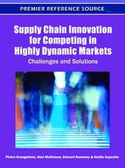 Supply Chain Innovation for Competing in Highly Dynamic Markets - Challenges and Solutions ebook by Pietro Evangelista,Alan McKinnon,Edward Sweeney,Emilio Esposito