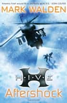 H.I.V.E. 7: Aftershock ebook by Mark Walden