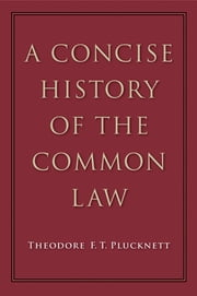 A Concise History of the Common Law ebook by Theodore Plucknett