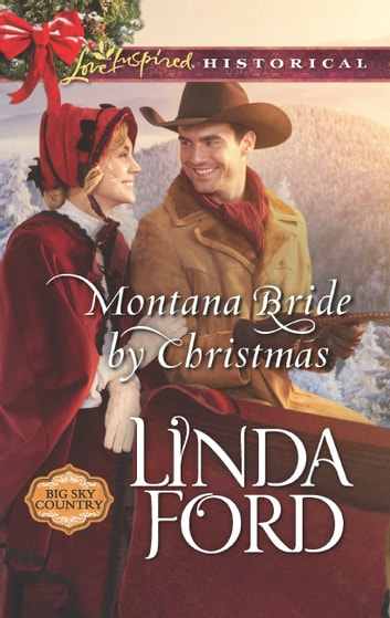 Montana Bride By Christmas (Mills & Boon Love Inspired Historical) (Big Sky Country, Book 4) ebook by Linda Ford