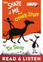 The Shape of Me and Other Stuff: Read & Listen Edition ebook by Dr. Seuss