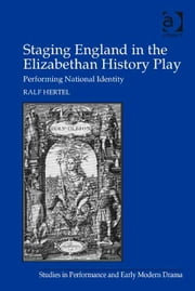 Staging England in the Elizabethan History Play - Performing National Identity ebook by Prof Dr Ralf Hertel,Dr Helen Ostovich