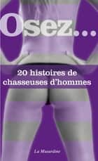 Osez 20 histoires de chasseuses d'hommes ebook by Collectif
