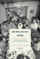 Our Roots Are Deep with Passion ebook by Lee Gutkind, Joanna Clapps Herman