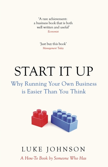 Start It Up - Why Running Your Own Business is Easier Than You Think ebook by Luke Johnson