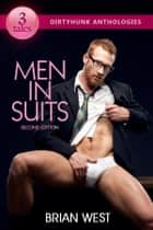 Men in Suits (Dirtyhunk Gay Erotica Anthologies) ebook by Brian West