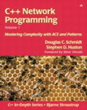 C++ Network Programming, Volume I - Mastering Complexity with ACE and Patterns ebook by Stephen D. Huston, Douglas Schmidt
