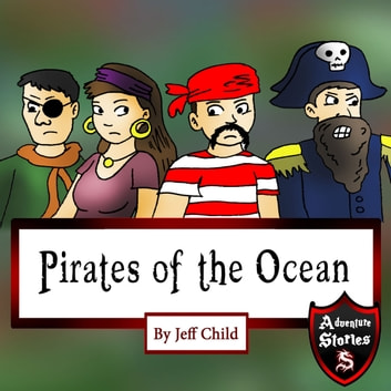 Pirates of the Ocean - Adventure Stories for Kids audiobook by Jeff Child